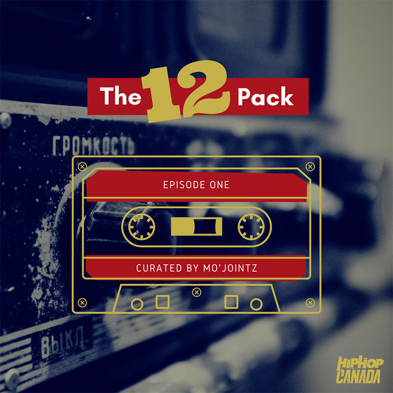 HipHopCanada on Spotify: The 12 Pack (Episode 1)