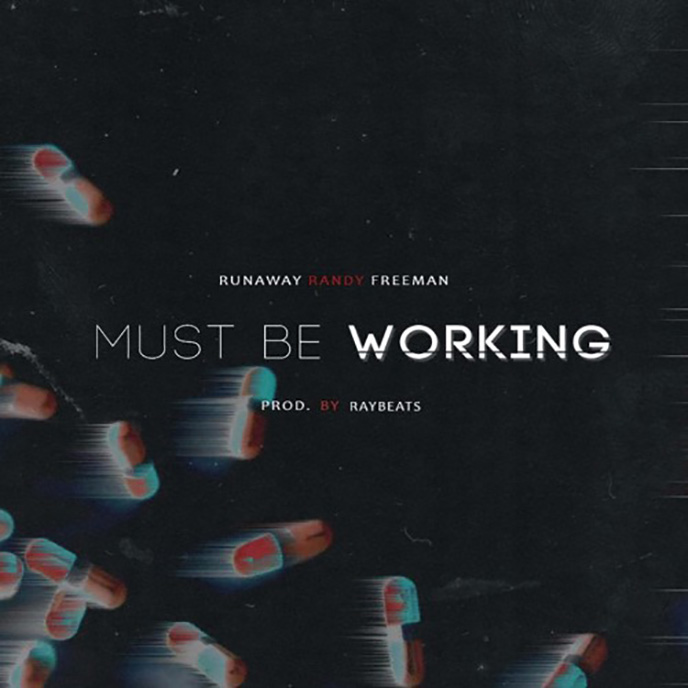 Song of the Day: RunAway Randy Freeman releases the Ray Beats-produced Must Be Working