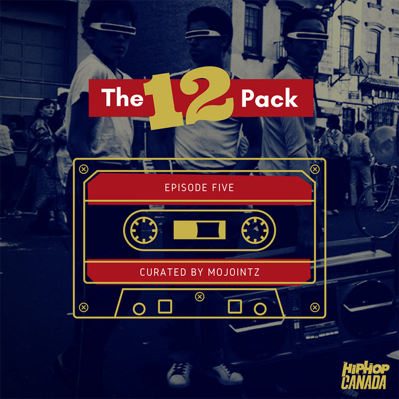 HipHopCanada on Spotify: The 12 Pack (Episode 5)