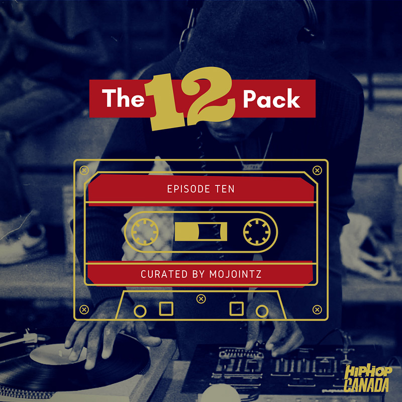 HipHopCanada on Spotify: The 12 Pack (Episode 10)