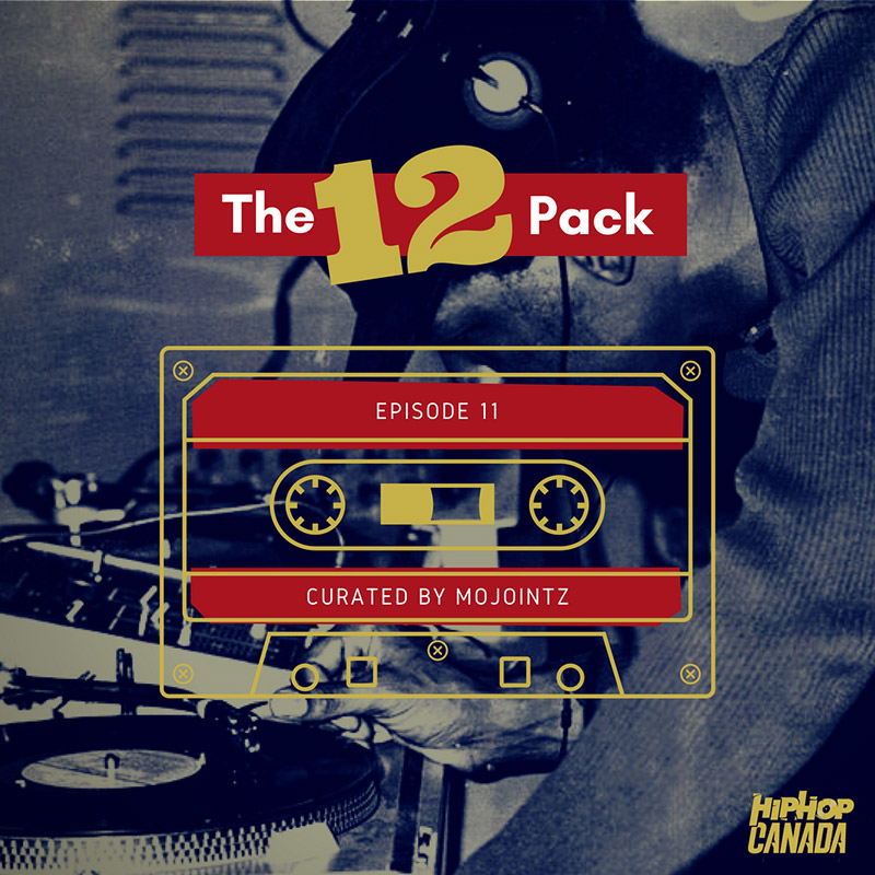 HipHopCanada on Spotify: The 12 Pack (Episode 11)