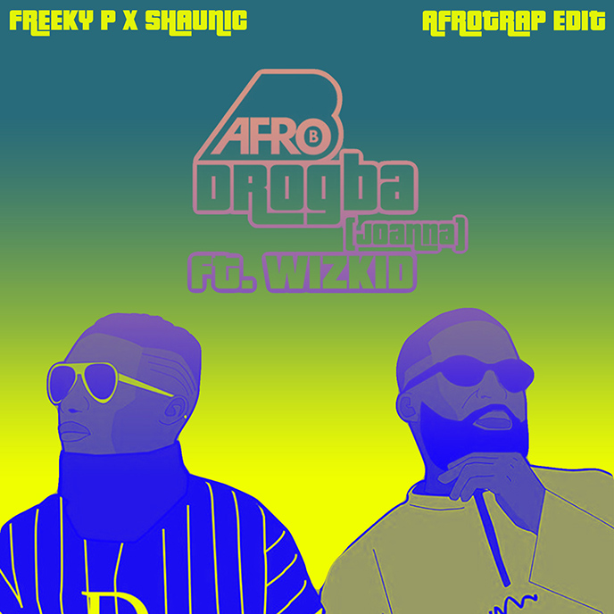 Freeky P and Shaunic drop a Joanna Afrotrap Edit of Drogba by Afro B
