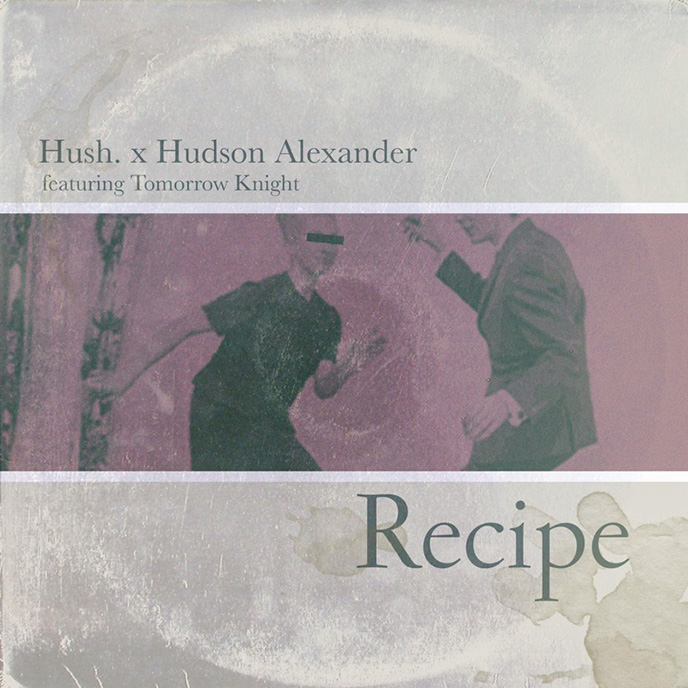 HUSH. and Hudson Alexander enlist Tomorrow Knight for Recipe